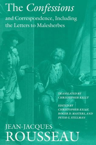 The Confessions and Correspondence, Including the Letters to Malesherbes (Collected Writings of ...