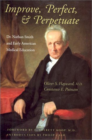 9780874518603: Improve, Perfect, & Perpetuate: Dr. Nathan Smith and Early American Medical Education