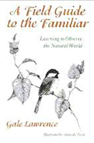 A Field Guide to the Familiar: Learning: Lawrence, Gale;Murphy, Adelaide;Tyrol,