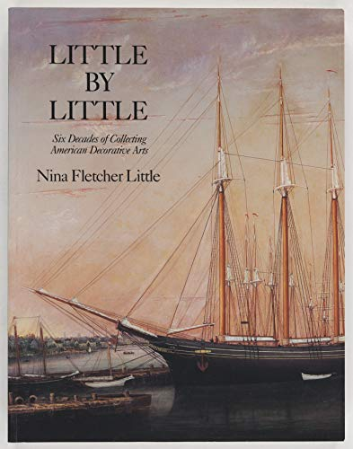9780874518665: Little by Little: Six Decades of Collecting American Decorative Arts