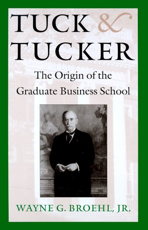 Tuck and Tucker: The Origin of the Graduate Business School
