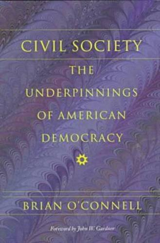 Civil Society: The Underpinnings of American Democracy (Civil Society: Historical and Contemporary ...
