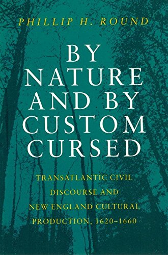 9780874519297: By Nature and by Custom Cursed: Transatlantic Civil Discourse and New England Cultural Production, 1620–1660 (Civil Society: Historical and Contemporary Perspectives)
