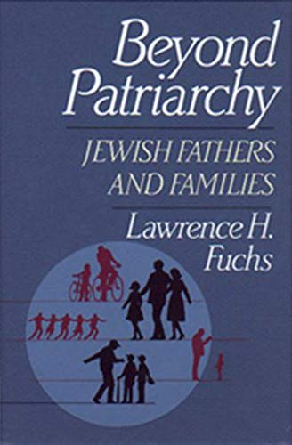 Beyond Patriarchy: Jewish Fathers and Families: Fuchs, Lawrence H.