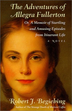 The Adventures of Allegra Fullerton, Or, a Memoir of Startling and Amusing Episodes from Itineran...