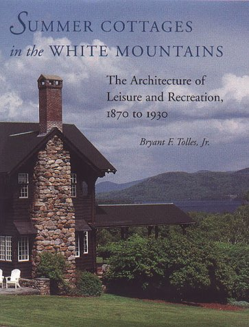 Summer Cottages in the White Mountains: The Architecture of Leisure and Recreation, 1870 to 1930.