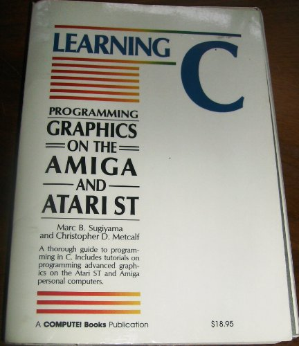 9780874550641: Learning C: Programming Graphics on the Amiga and Atari st