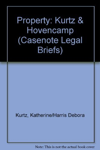 Property: Kurtz & Hovencamp (Casenote Legal Briefs): Kurtz, Katherine/Harris Debora,