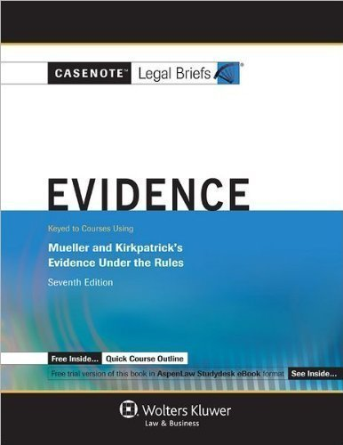 9780874571608: Casenote Legal Briefs: Adaptable to Courses Utilizing Mueller and Kirkpatrick's Casebook on Evidence Under the Rules