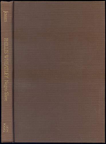 Phillis Wheatley: Negro Slave Of Mr. John Wheatley Of Boston: Marilyn Jensen