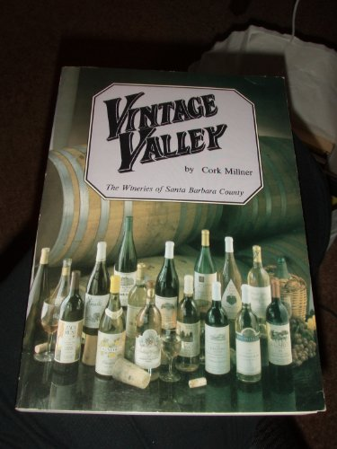 Vintage Valley: The Wineries Of Santa Barbara County (Inscribed By Author To Robert Balzer)
