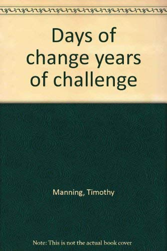 Days of Change, Years of Challenge: A Selection of the Homilies, Addresses, and Talks of Cardinal ...