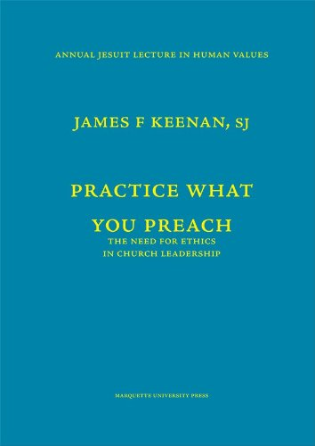 Practice What You Preach: The Need for Ethics in Church Leadership (Annual Jesuit Lecture in Human ...