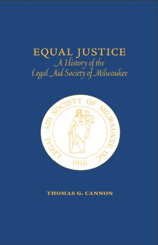 Equal Justice: A History of the Legal Aid Society of Milwaukee: Thomas G. Cannon