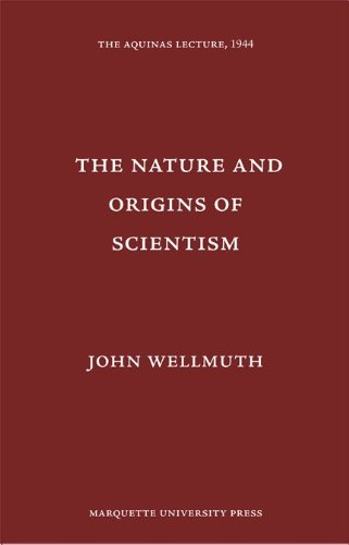 The Nature and Origins of Scientism (Aquinas Lecture): John James Wellmuth