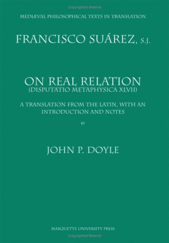 On Real Relation: (Disputatio Metaphysica XLVII) : A Translation from the Latin, with an ...