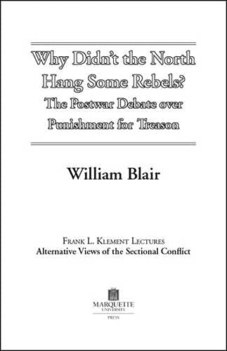 9780874623376: Why Didn't The North Hang Some Rebels?: The Postwar Debate Over Punishment For Treason (Frank L. Klement Lectures)