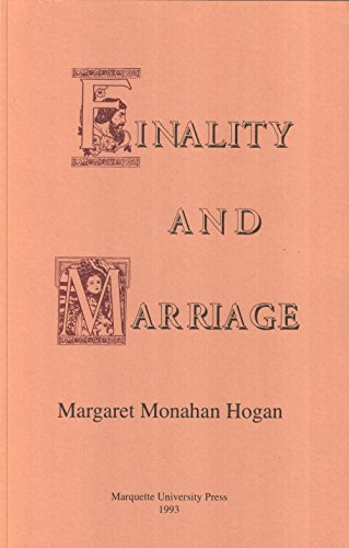Finality and Marriage (Marquette Studies in Philosophy): Hogan, Margaret Monahan