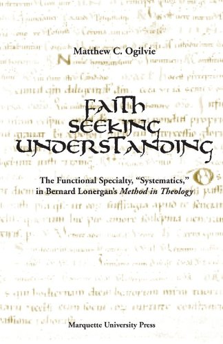 9780874626759: Faith Seeking Understanding: The Functional Specialty 'Systematics' in Bernard Lonergan's 'Method in Theology' (Marquette Studies in Theology, #26.)
