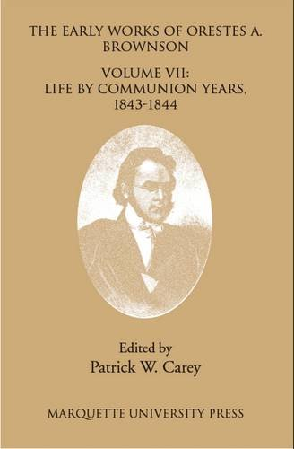 The Early Works of Orestes A. Brownson: Life by Communion Years, 1943-1844 (Paperback): Orestes A. ...