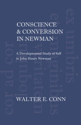 Conscience & Conversion in Newman. A Developmental Study of Self in John Henry Newman. (...