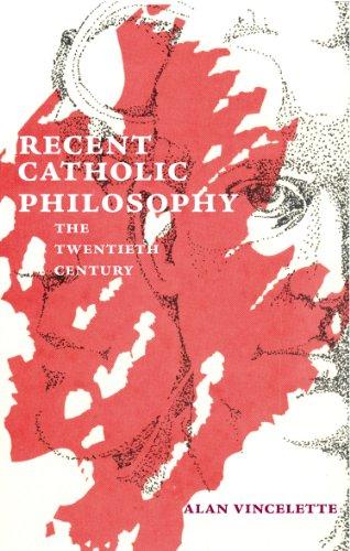 Recent Catholic Philosophy: The Twentieth Century (Marquette Studies in Philosophy No. 71): Alan ...