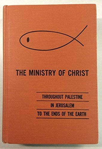 9780874632804: The ministry of Christ: Throughout Palestine, in Jerusalem, to the ends of the earth