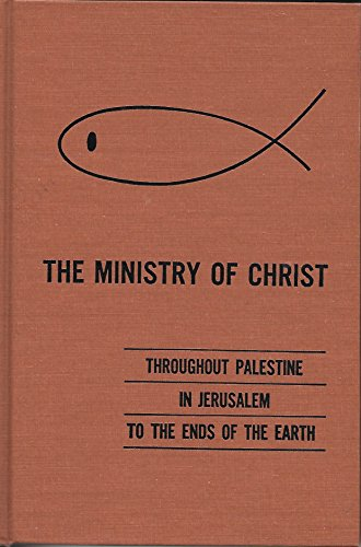 9780874632965: The Ministry of Christ: Throughout Palestine In Jerusalem to the Ends of the Earth