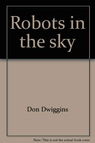 Robots in the sky;: Explorers of our solar system: Dwiggins, Don