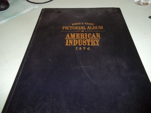 9780874690002: Asher and Adams' Pictorial Album of American Industry, 1876