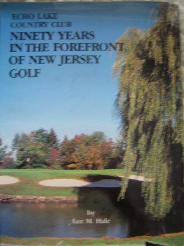 9780874690651: Ninety Years in the Forefront of New Jersey Golf: Echo Lake Country Club