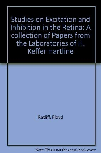 Studies on Excitation and Inhibition in the Retina. A collection of papers from the laboratories of...