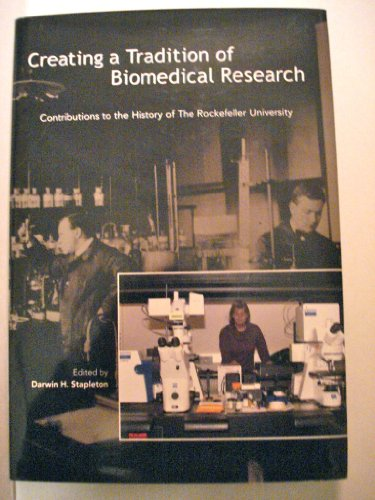 Creating a Tradition of Biomedical Research: Contributions to the History of The Rockefeller ...