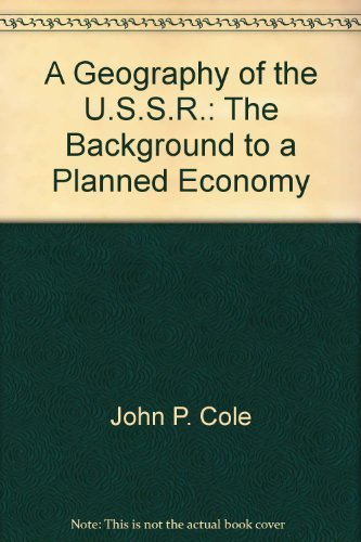 A GEOGRAPHY OF THE U.S.S.R.: THE BACKGROUND TO A PLANNED ECONOMY. 2nd ed.: Cole, J.P. & German, F.C...
