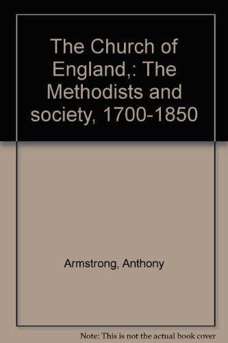 The Church of England,: The Methodists and society, 1700-1850: Anthony Armstrong