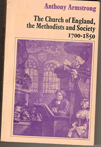 The Church of England: The Methodists and Society, 1700-1850: Armstrong, Anthony