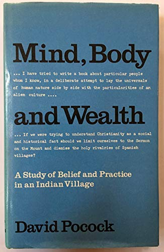 Mind, body, and wealth;: A study of belief and practice in an Indian village: Pocock, David Francis