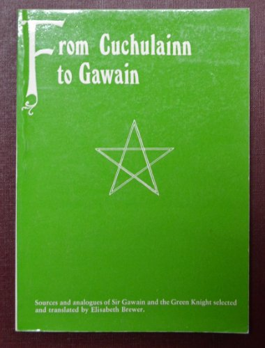 9780874714449: From Cuchulain to Gawain: Sources and Analogues of Sir Gawain and the Green Knight