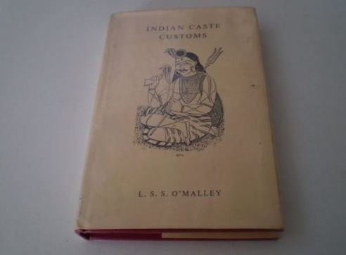 Indian caste customs: O'Malley, L. S.