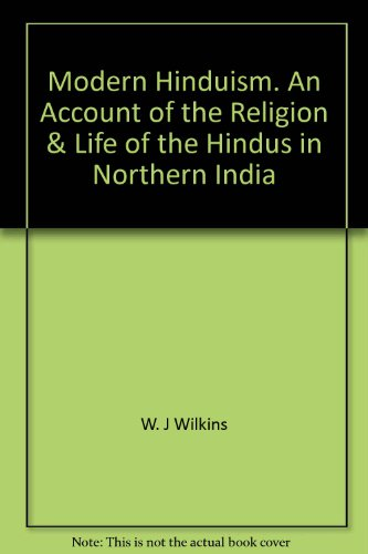 Modern Hinduism: An Account of the Religion and Life of the Hindus in Northern India Second edition,