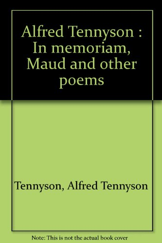 Alfred Tennyson : In memoriam, Maud and: Tennyson, Alfred Tennyson