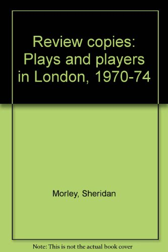 Review copies: Plays and players in London, 1970-74: Sheridan Morley