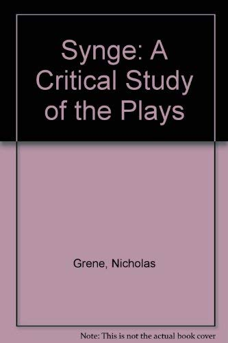 Synge: A Critical Study of the Plays: Grene, Nicholas