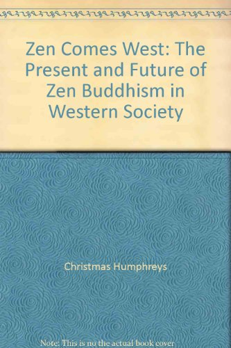 Zen comes West: The present and future of Zen Buddhism in Western society: Humphreys, Christmas
