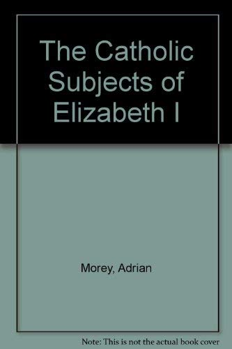 9780874719703: The Catholic Subjects of Elizabeth I