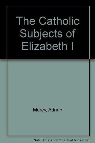The Catholic Subjects of Elizabeth I: Morey, Adrian