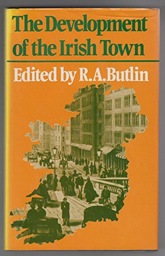 The Development of the Irish Town.: Butlin, R.A. Edited by.
