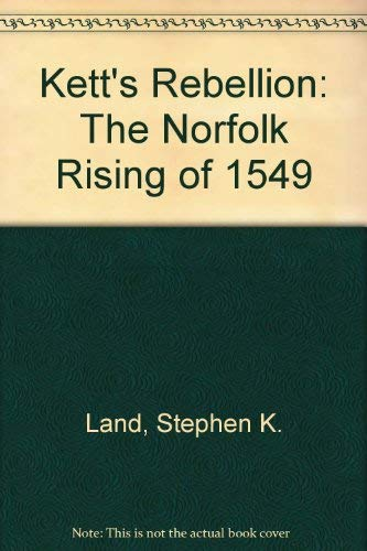 Kett's rebellion: The Norfolk rising of 1549: Land, Stephen K