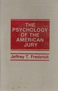 THE PSYCHOLOGY OF THE AMERICAN JURY.: Frederick Jeffrey T.