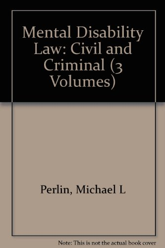 Mental Disability Law: Civil and Criminal (3 Volumes): Perlin, Michael L
